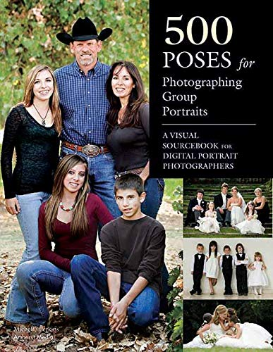 500 Poses for Photographing Group Portraits: A Visual Sourcebook for Digital Portrait Photographers...