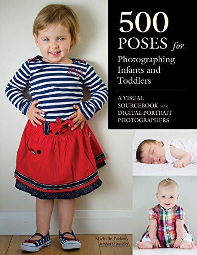9781608956029: 500 Poses For Photographing Infants And Toddlers: A Visual Sourcebook for Digital Portrait Photographers