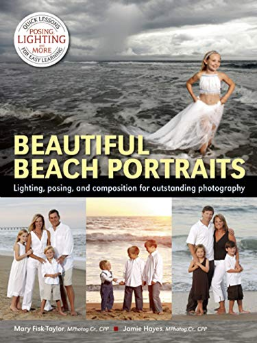 Beautiful Beach Portraits: Lighting, Posing, and Composition for Outstanding Photography: ...