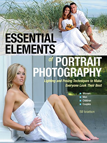 Essential Elements of Portrait Photography: Lighting and Posing Techniques to Make Everyone Look ...