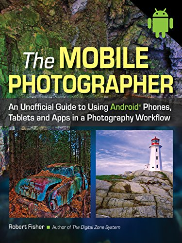 9781608958238: The Mobile Photographer: An Unofficial Guide to Using Android Phones, Tablets, and Apps in a Photography Workflow