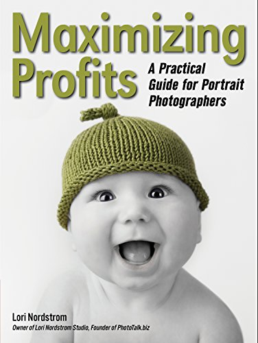Maximizing Profits: A Practical Guide for Portrait Photographers: Nordstrom, Lori