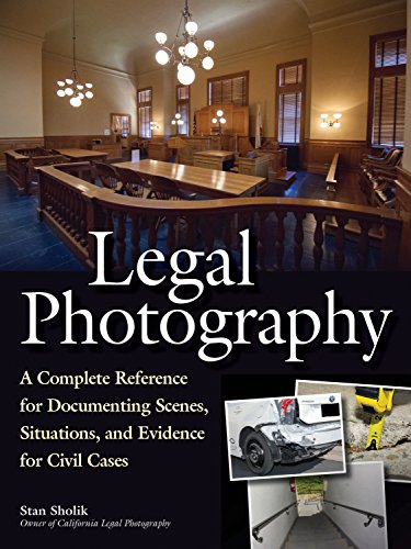 Legal Photography: A Complete Reference for Documenting Scenes, Situations, and Evidence for Civil ...