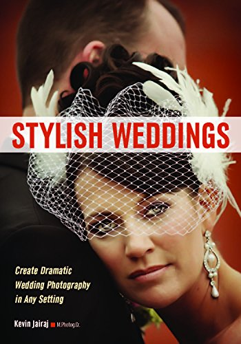 Stylish Weddings: Create Dramatic Wedding Photography in Any Setting (Paperback): Kevin Jairaj
