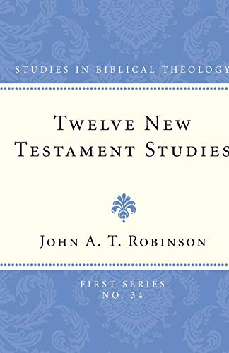 Twelve New Testament Studies: (Studies in Biblical Theology, First) (1608990338) by John A. T. Robinson