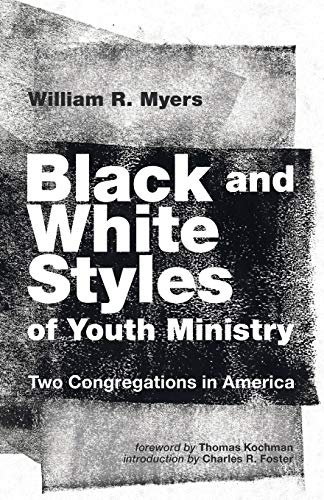 Black and White Styles of Youth Ministry: Two Congregations in America: Myers, William R.