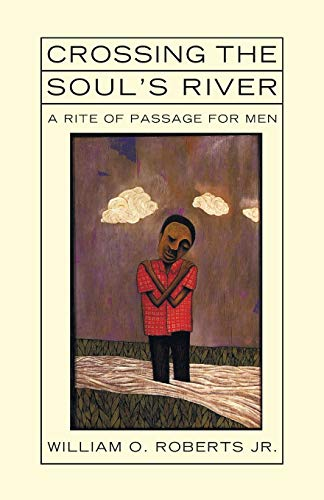 9781608990849: Crossing the Soul's River: A Rite of Passage for Men