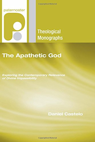 9781608991006: The Apathetic God: Exploring the Contemporary Relevance of Divine Impassibility (Paternoster Theological Monographs)