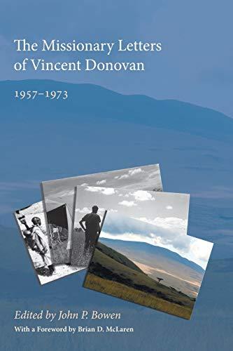 The Missionary Letters of Vincent Donovan: 19571973: Bowen, John P.
