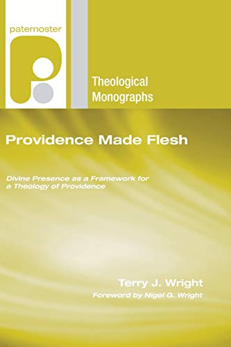 9781608991600: Providence Made Flesh: Divine Presence as a Framework for a Theology of Providence (Paternoster Theological Monographs)