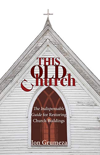 9781608991808: This Old Church: The Indispensable Guide for Restoring Church Buildings