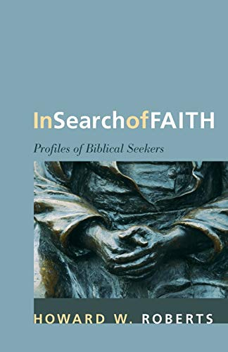In Search of Faith: Profiles of Biblical Seekers: Roberts, Howard W.