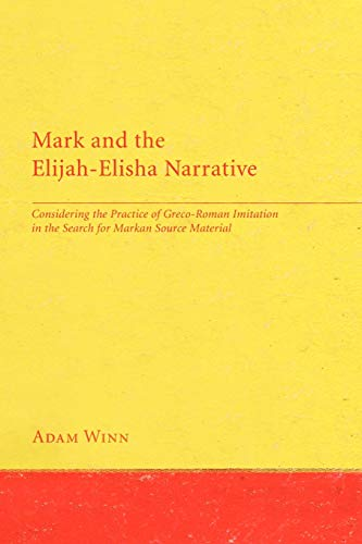 9781608992010: Mark and the Elijah-Elisha Narrative: Considering the Practice of Greco-Roman Imitation in the Search for Markan Source Material