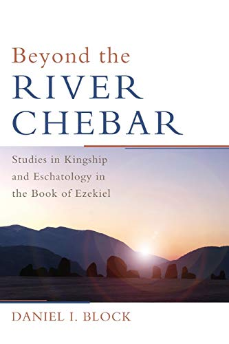 9781608992492: Beyond the River Chebar: Studies in Kingship and Eschatology in the Book of Ezekiel