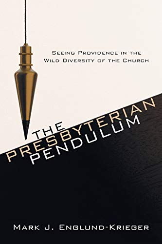 9781608992508: The Presbyterian Pendulum: Seeing Providence in the Wild Diversity of the Church