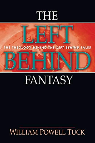 The Left Behind Fantasy: The Theology Behind the Left Behind Tales (1608992772) by William Powell Tuck