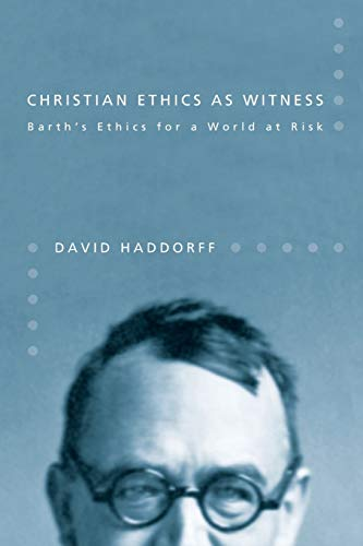 Christian Ethics as Witness: Barth's Ethics for a World at Risk: Haddorff, David
