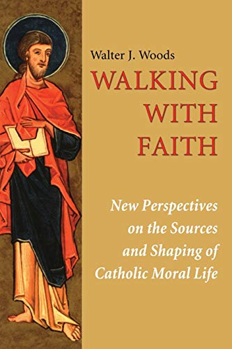 9781608992850: Walking with Faith: New Perspectives on the Sources and Shaping of Catholic Moral Life
