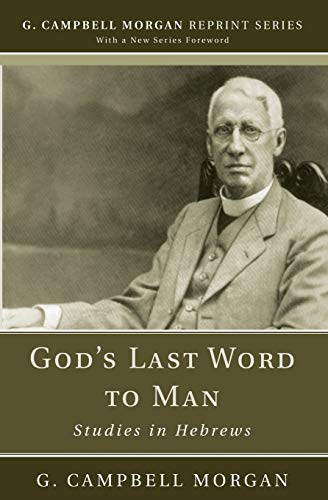 9781608992942: God's Last Word to Man: Studies in Hebrews (G. Campbell Morgan Reprint)