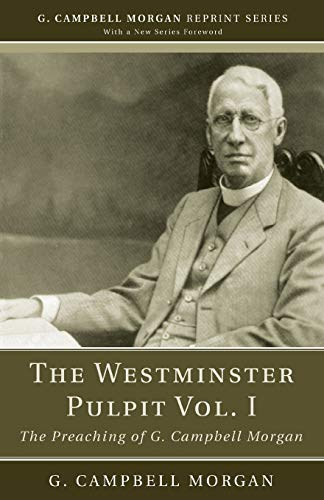The Westminster Pulpit vol. I: The Preaching of G. Campbell Morgan: Morgan, G. Campbell