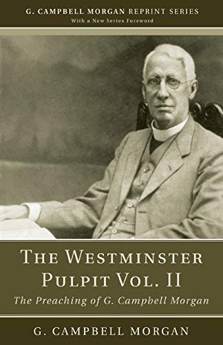 The Westminster Pulpit vol. II: The Preaching of G. Campbell Morgan (G. Campbell Morgan Reprint) (9781608993116) by G. Campbell Morgan
