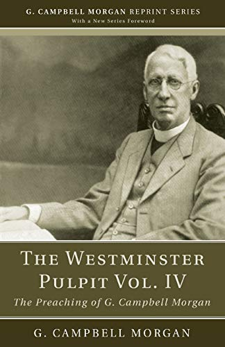 9781608993130: The Westminster Pulpit vol. IV: The Preaching of G. Campbell Morgan (G. Campbell Morgan Reprint)