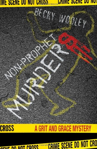 Non-Prophet Murders: A Grit and Grace Mystery: Wooley, Becky