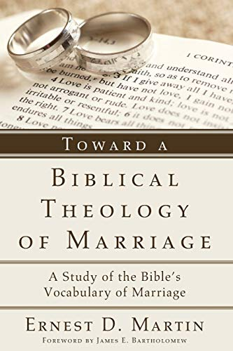9781608993321: Toward a Biblical Theology of Marriage: A Study of the Bible's Vocabulary of Marriage