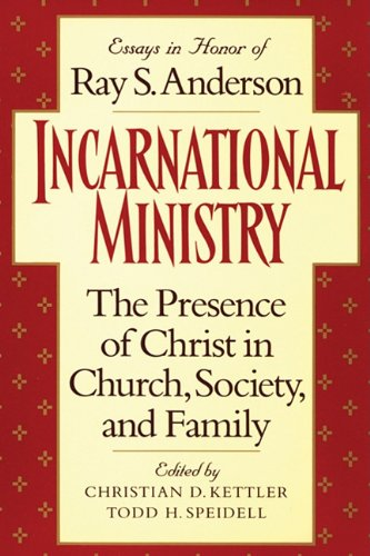 Incarnational Ministry: The Presence of Christ in Church, Society, and Family: Essays in Honor of ...