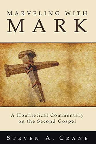 Marveling with Mark: A Homiletical Commentary on the Second Gospel: Steven A. Crane