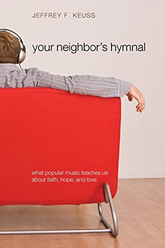 9781608993697: Your Neighbor's Hymnal: What Popular Music Teaches Us about Faith, Hope, and Love