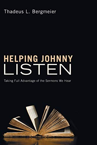 9781608993833: Helping Johnny Listen: Taking Full Advantage of the Sermons We Hear