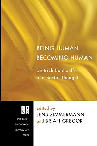9781608994205: Being Human, Becoming Human: Dietrich Bonhoeffer and Social Thought (Princeton Theological Monograph)
