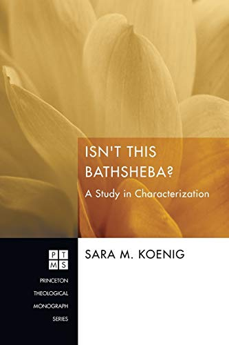 9781608994274: Isn't This Bathsheba?: A Study in Characterization (Princeton Theological Monograph)