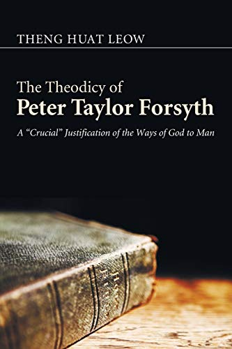 9781608994359: The Theodicy of Peter Taylor Forsyth: A Crucial Justification of the Ways of God to Man