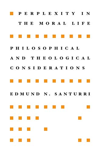 9781608994380: Perplexity in the Moral Life: Philosophical and Theological Considerations
