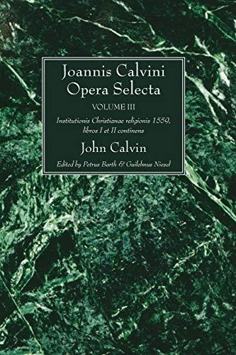 9781608994441: Joannis Calvini Opera Selecta vol. III: Institutionis Christianae religionis 1559, libros I et II continens (Latin Edition)