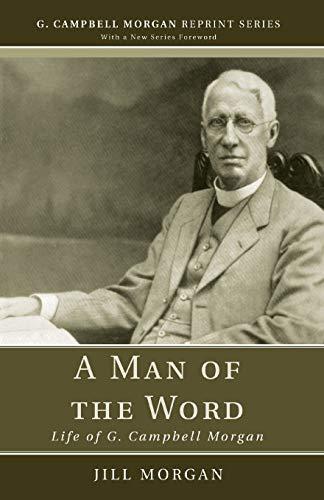 9781608994656: A Man of the Word: Life of G. Campbell Morgan (G. Campbell Morgan Reprint)