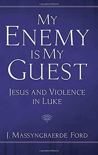 9781608994717: My Enemy Is My Guest: Jesus and Violence in Luke