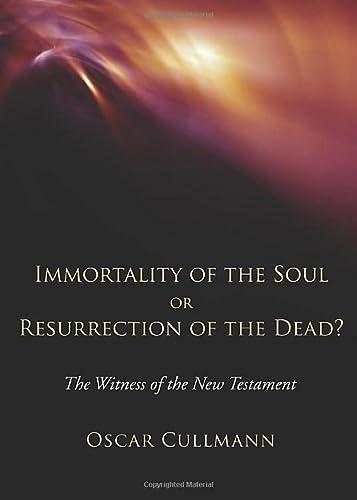 Immortality of the Soul or Resurrection of: Oscar Cullmann