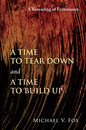 9781608994960: A Time to Tear Down and a Time to Build Up: A Rereading of Ecclesiastes
