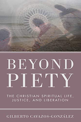 9781608995097: Beyond Piety: The Christian Spiritual Life, Justice, and Liberation
