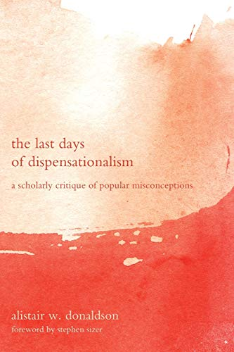 9781608995158: The Last Days of Dispensationalism: A Scholarly Critique of Popular Misconceptions