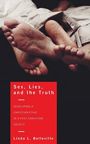 Sex, Lies, and the Truth: Developing a Christian Ethic in a Post-Christian Society (1608995194) by Belleville, Linda L.