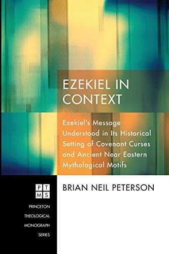 9781608995240: Ezekiel in Context: Ezekiels Message Understood in Its Historical Setting of Covenant Curses and Ancient Near Eastern Mythological Motifs (Princeton ... Monograph) (Princeton Theological Monographs)