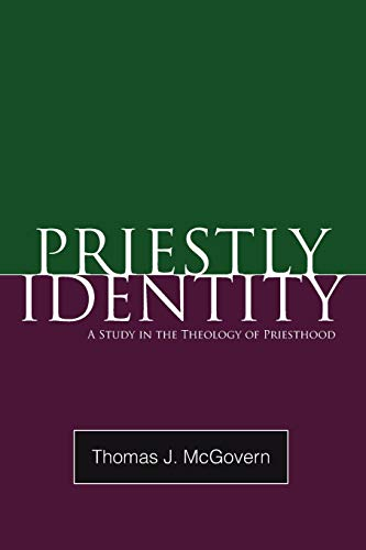 Priestly Identity: A Study in the Theology of Priesthood: Fr. Thomas J. McGovern