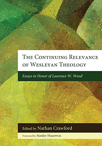 9781608995387: The Continuing Relevance of Wesleyan Theology: Essays in Honor of Laurence W. Wood