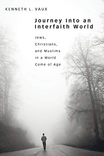 9781608995400: Journey Into an Interfaith World: Jews, Christians, and Muslims in a World Come of Age