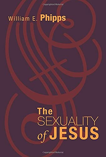The Sexuality of Jesus:: William E. Phipps