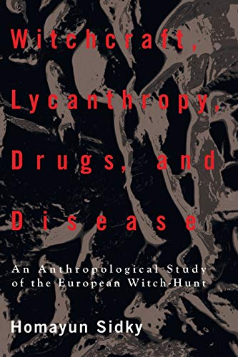 Witchcraft, Lycanthropy, Drugs and Disease: An Anthropological Study of the European Witch - Hunts:...